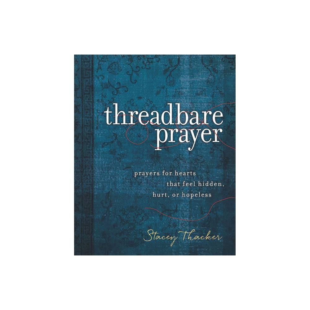 Threadbare Prayer By Stacey Thacker Hardcover