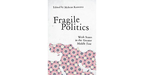Fragile Politics : Weak States in the Greater Middle East (Paperback) - image 1 of 1