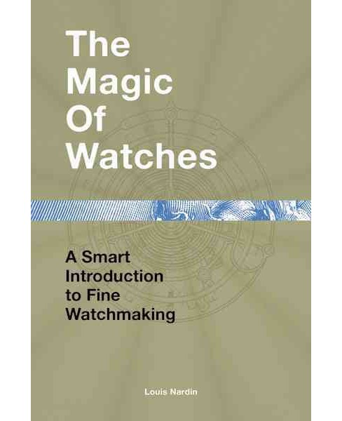 Magic of Watches : A Smart Introduction to Fine Watchmaking (Hardcover) (Louis Nardin) - image 1 of 1