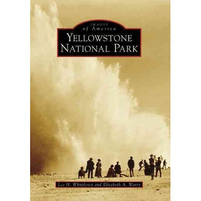 YELLOWSTONE NATIONAL PARK - by Lee H. Whittlesey (Paperback)