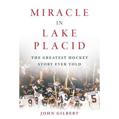 Miracle in Lake Placid - by  John Gilbert (Hardcover)