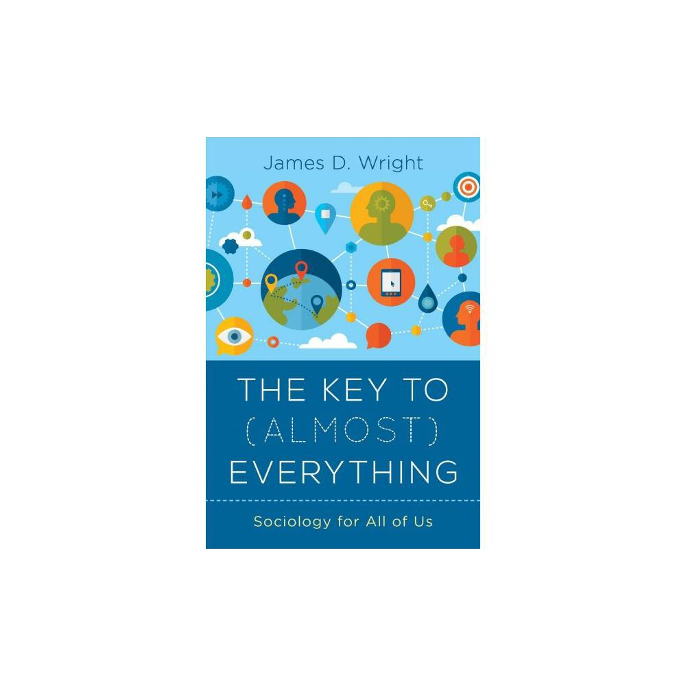 Key to Almost Everything : Sociology for All of Us - by James Wright (Hardcover)
