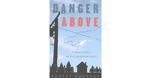 Danger Above : A Tragic Death, and Epic Courtroom Battle (Hardcover) (Robert Zausner) - image 1 of 1