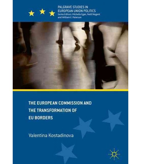 European Commission and the Transformation of Eu Borders (Hardcover) (Valentina Kostadinova) - image 1 of 1