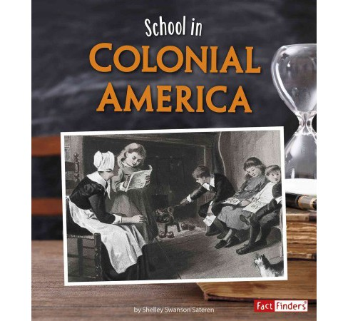 School in Colonial America (Paperback) (Shelley Swanson Sateren) - image 1 of 1