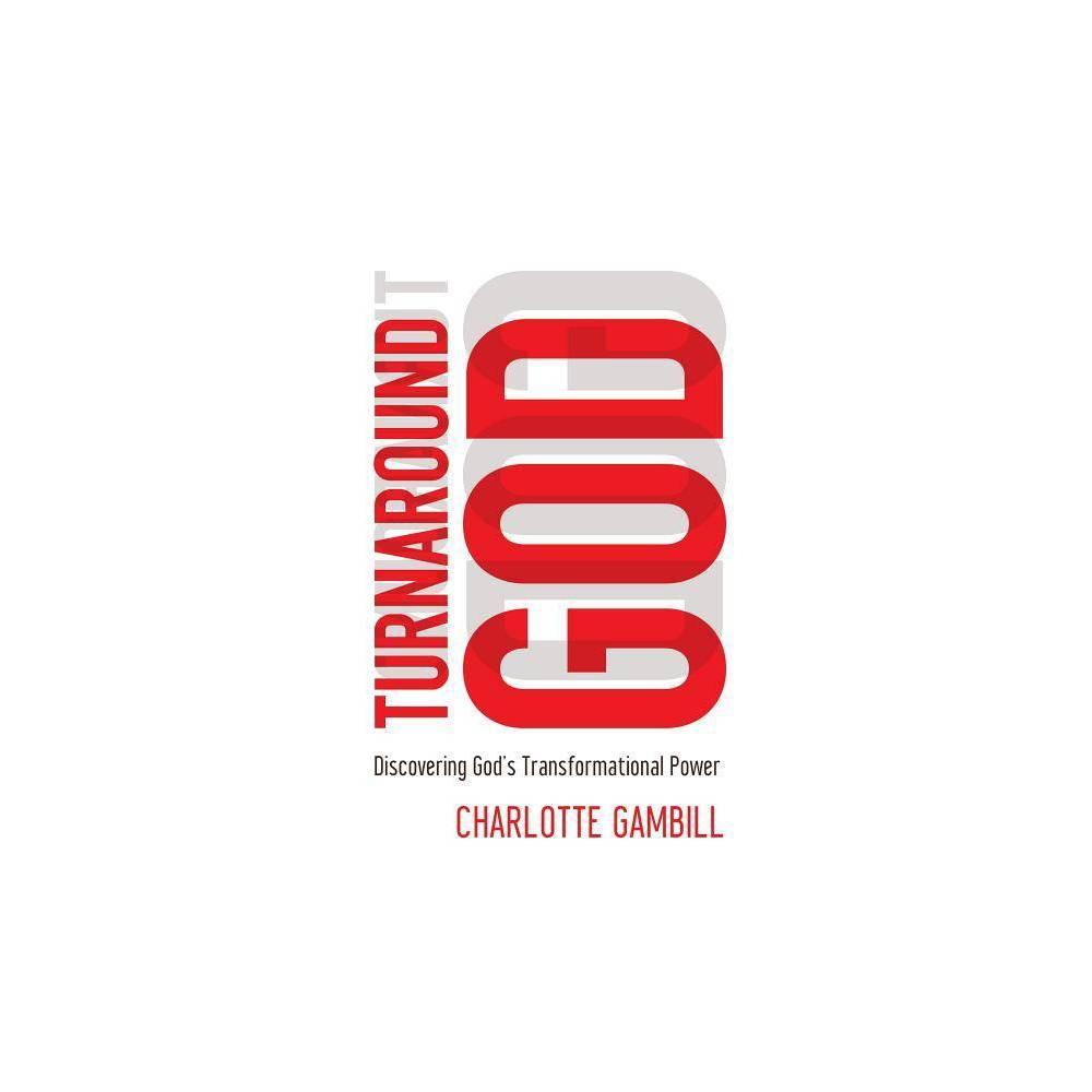 Turnaround God - by Charlotte Gambill (Paperback)