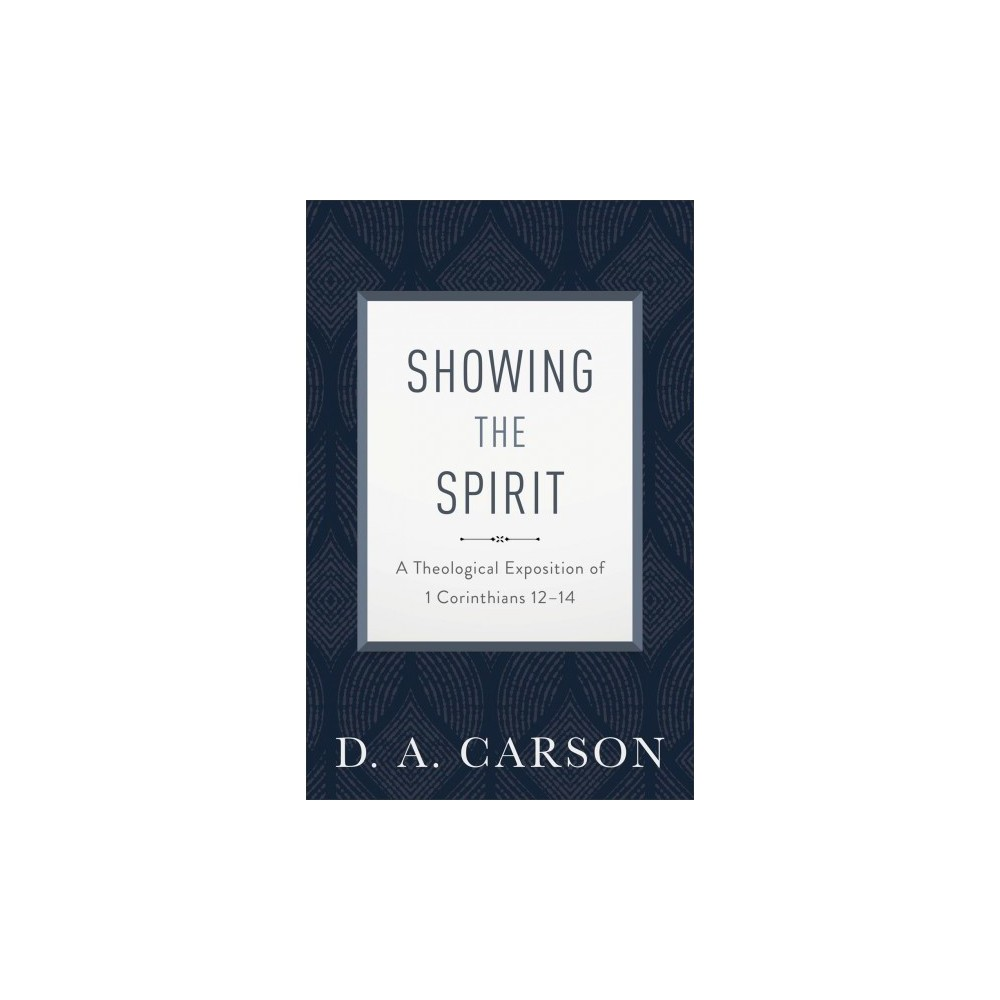 Showing the Spirit : A Theological Exposition of 1 Corinthians 12-14 - New by D. A. Carson (Paperback)