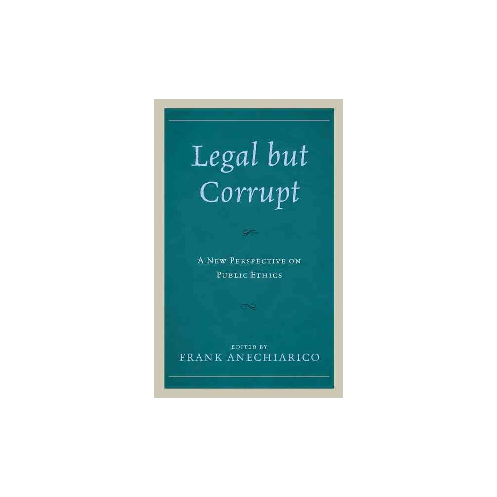 Legal but Corrupt : A New Perspective on Public Ethics (Hardcover)