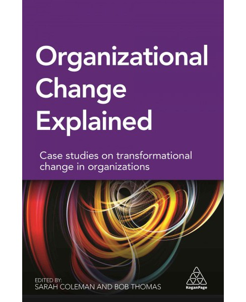 Organizational Change Explained : Case Studies on Transformational Change in Organizations (Paperback) - image 1 of 1