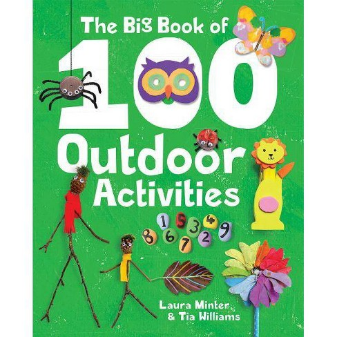 The Big Book of 100 Outdoor Activities - by  Laura Minter & Tia Williams (Paperback) - image 1 of 1