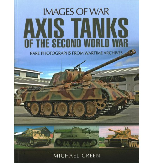 Axis Tanks of the Second World War : Rare Photographs from Wartime Archives (Paperback) (Michael Green) - image 1 of 1