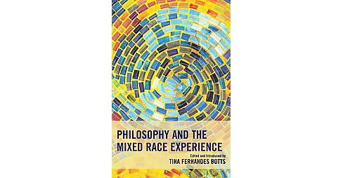 Philosophy and the Mixed Race Experience (Hardcover) - image 1 of 1