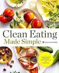 Clean Eating Made Simple : A Healthy Cookbook With Delicious Whole-food Recipes for Eating Clean