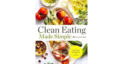 Clean Eating Made Simple : A Healthy Cookbook With Delicious Whole-food Recipes for Eating Clean - image 1 of 1