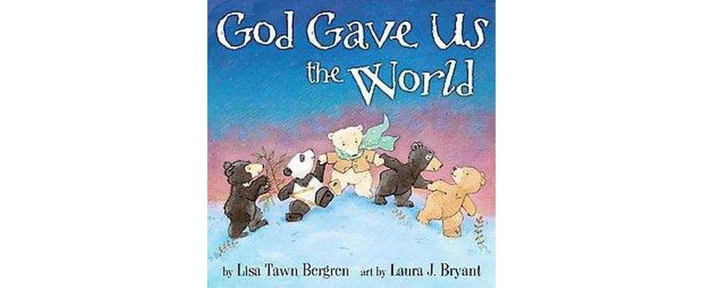God Gave Us the World (Hardcover) by Lisa Tawn Bergren