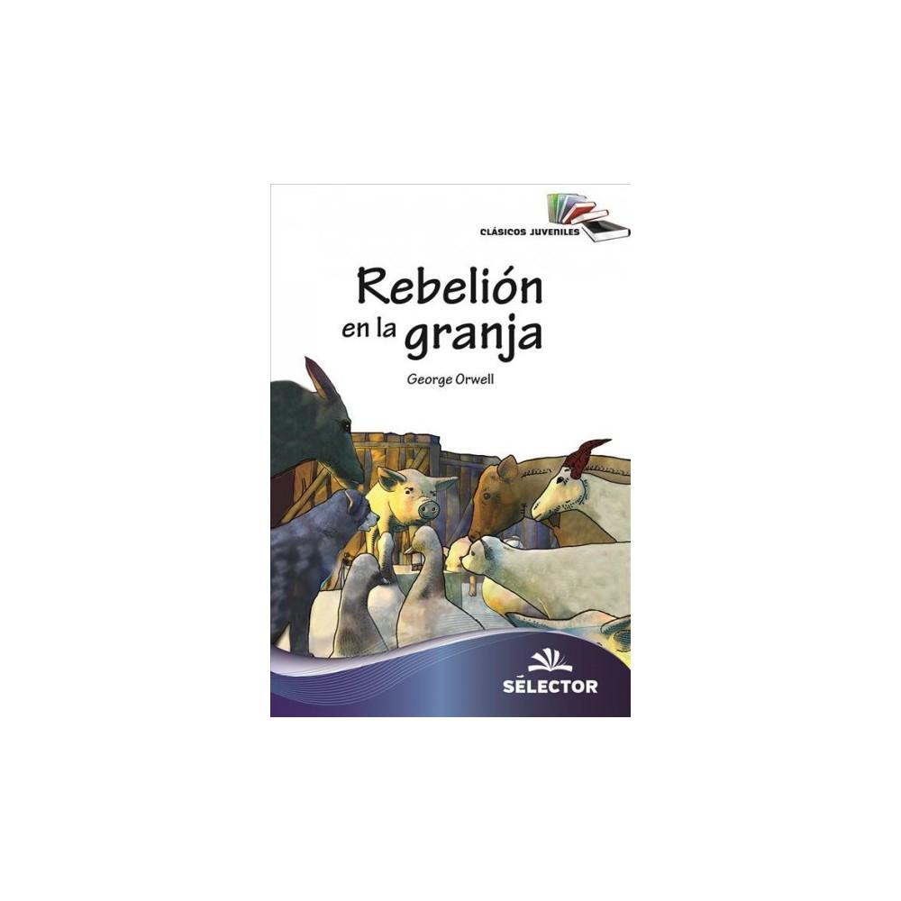 Rebelión en la granja / Farm Rebellion - (Clasicos Juveniles) by George Orwell (Paperback)