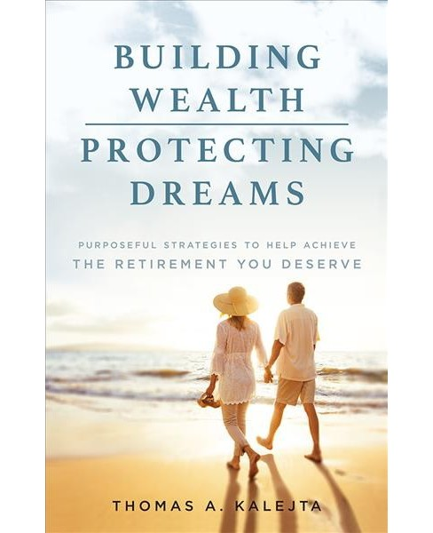 Building Wealth, Protecting Dreams : Purposeful Strategies to Achieve the Retirement You Deserve - image 1 of 1