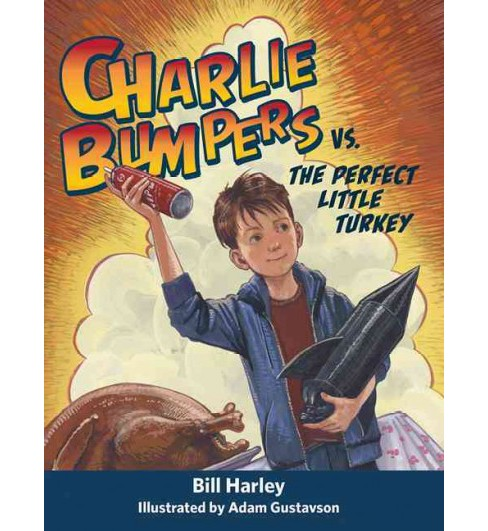 Charlie Bumpers Vs. the Perfect Little Turkey (Hardcover) (Bill Harley) - image 1 of 1
