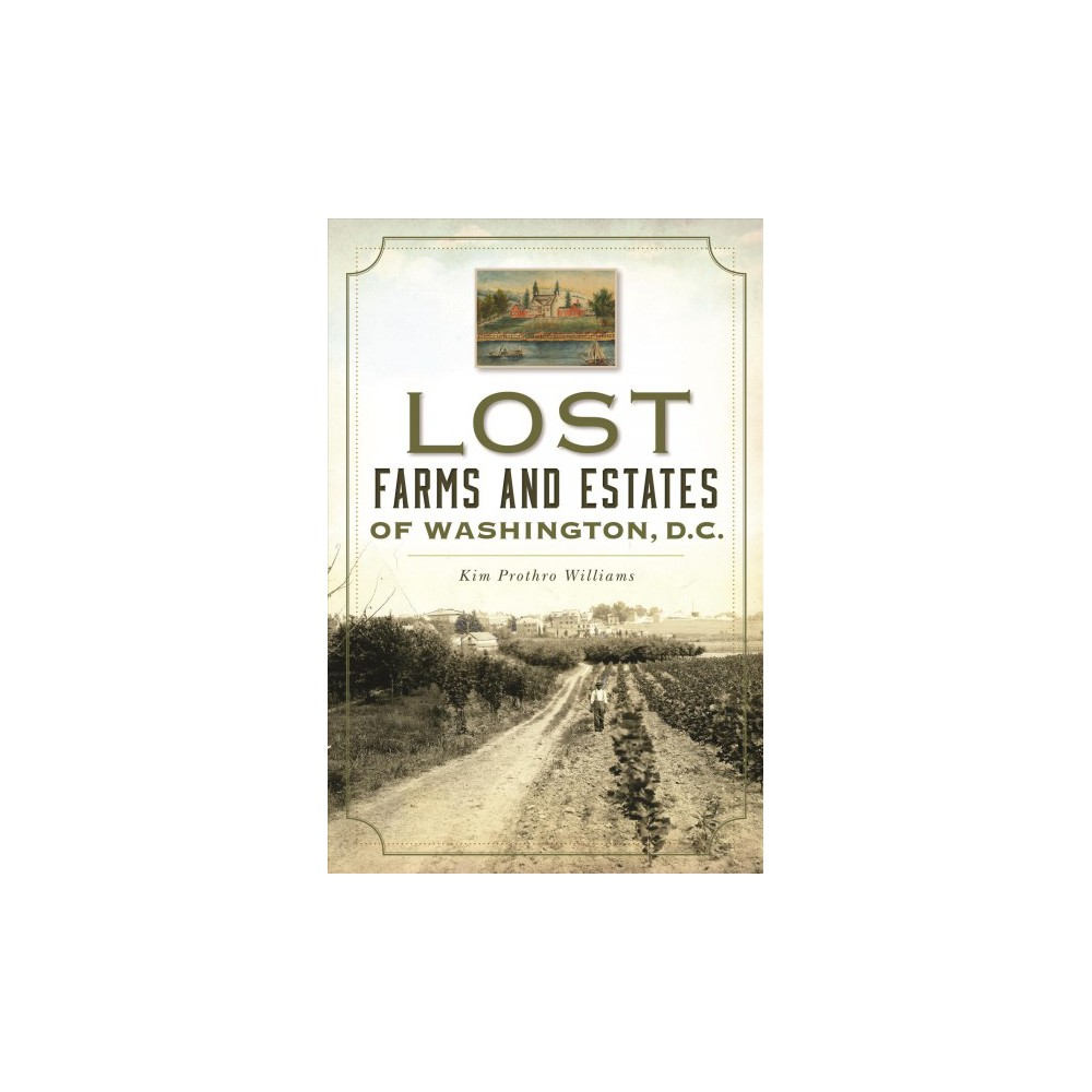 Lost Farms and Estates of Washington, D.C. - by Kim Prothro Williams (Paperback)