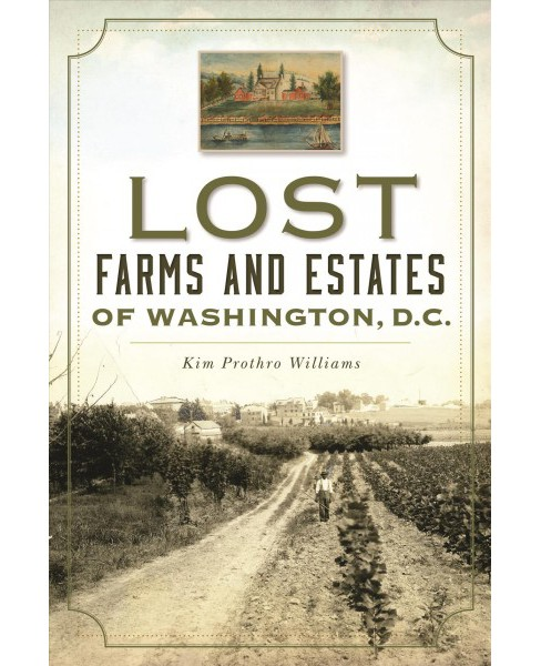 Lost Farms and Estates of Washington, D.C. -  by Kim Prothro Williams (Paperback) - image 1 of 1