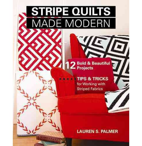 Stripe Quilts Made Modern : 12 Bold & Beautiful Projects: Tips & Tricks for Working With Striped Fabrics - image 1 of 1