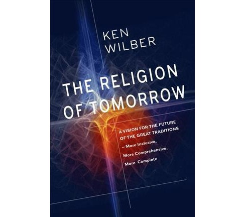 Religion of Tomorrow : A Vision for the Future of the Great Traditions--More Inclusive, More - image 1 of 1