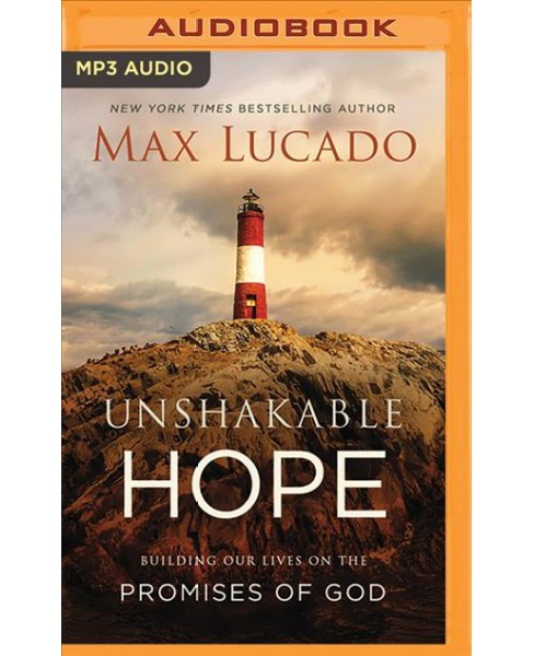 Unshakable Hope : Building Our Lives on the Promises of God -  by Max Lucado (MP3-CD) - image 1 of 1