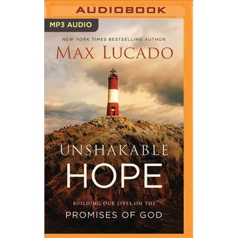 Unshakable Hope Building Our Lives On The Promises Of God By Max