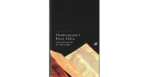 Shakespeare's First Folio : Four Centuries of an Iconic Book (Hardcover) (Emma Smith) - image 1 of 1