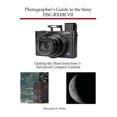 Photographer's Guide to the Sony DSC-RX100 VII - by  Alexander S White (Paperback)