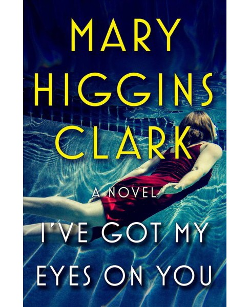 I've Got My Eyes on You -  by Mary Higgins Clark (Hardcover) - image 1 of 1