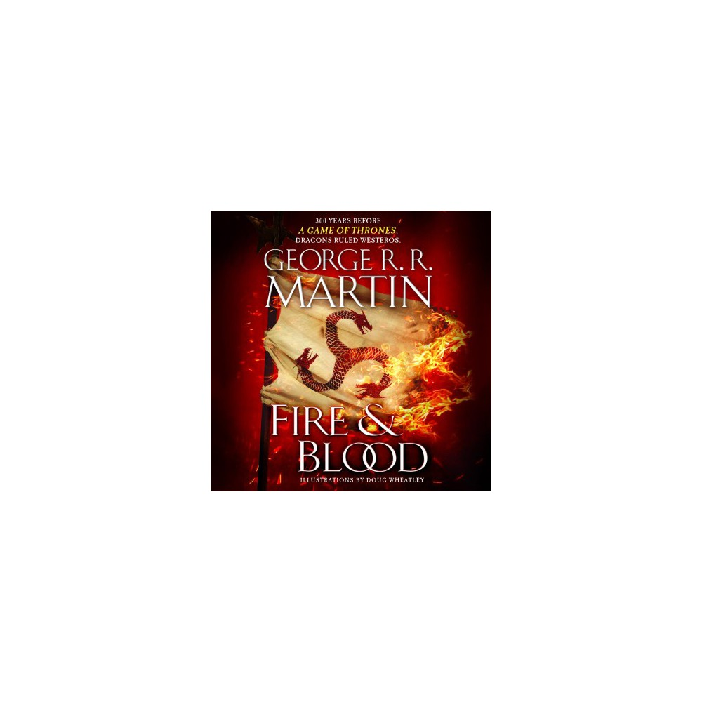 Fire & Blood : Includes Pdf of Illustrations - Unabridged by George R. R. Martin (CD/Spoken Word)
