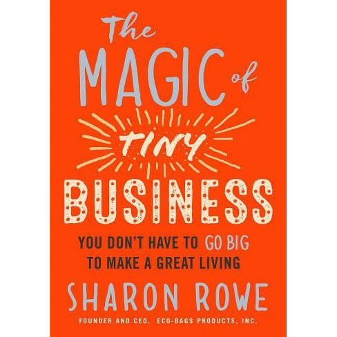 The Magic of Tiny Business - by  Sharon Rowe (Paperback) - image 1 of 1