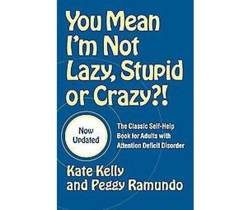 You Mean I'm Not Lazy, Stupid, Or Crazy?! : The Classic Self-help Book For Adults With Attention Deficit - image 1 of 1