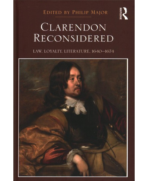 Clarendon Reconsidered : Law, Loyalty, Literature, 1640-1674 -  (Hardcover) - image 1 of 1