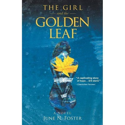 The Girl and the Golden Leaf - by  June N Foster (Paperback)