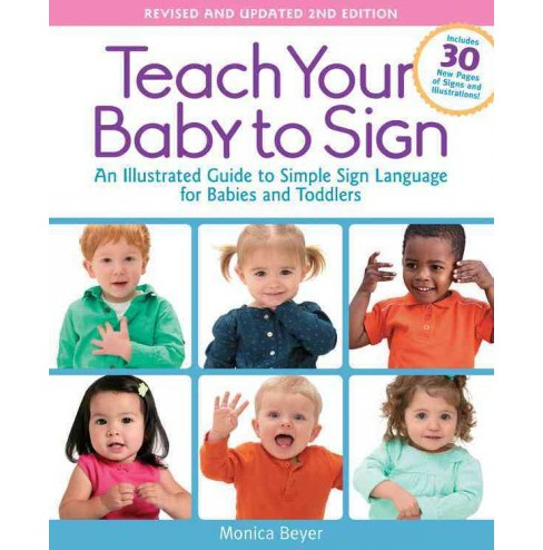 Teach Your Baby to Sign : An Illustrated Guide to Simple Sign Language for Babies and Toddlers - - image 1 of 1