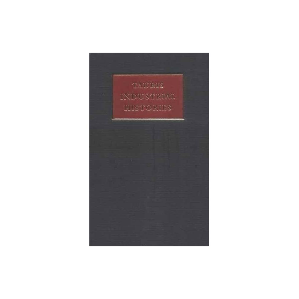 The Steel Industry - (Tauris Industrial Histories) (Hardcover)