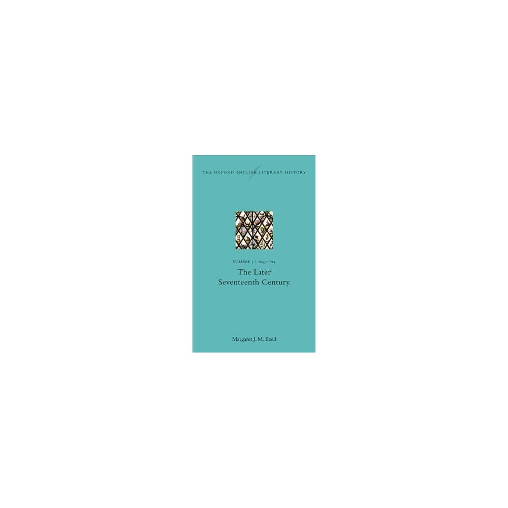 Oxford English Literary History : 1645-1714: The Later Seventeenth Century - (Hardcover)