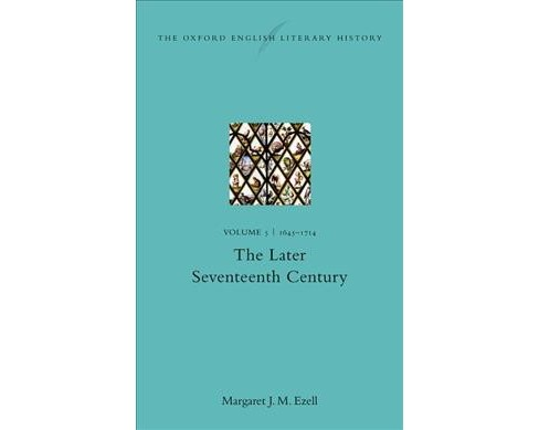 Oxford English Literary History : 1645-1714: The Later Seventeenth Century -  (Hardcover) - image 1 of 1