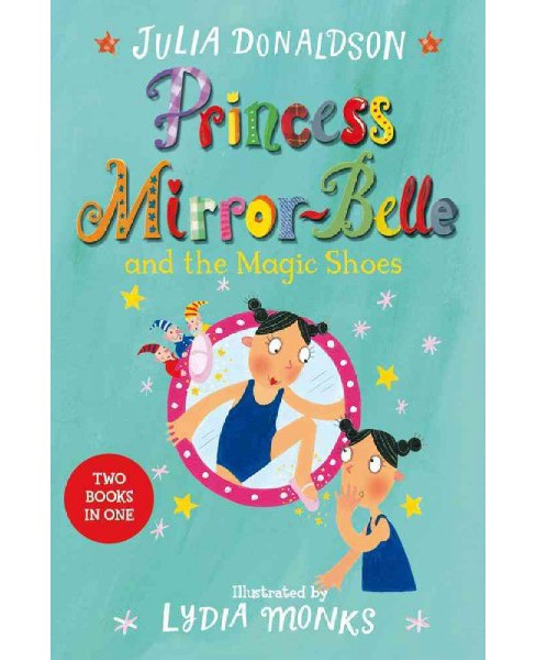 Princess Mirror-Belle and the Magic Shoes (Vol 2) (Paperback) (Julia Donaldson) - image 1 of 1