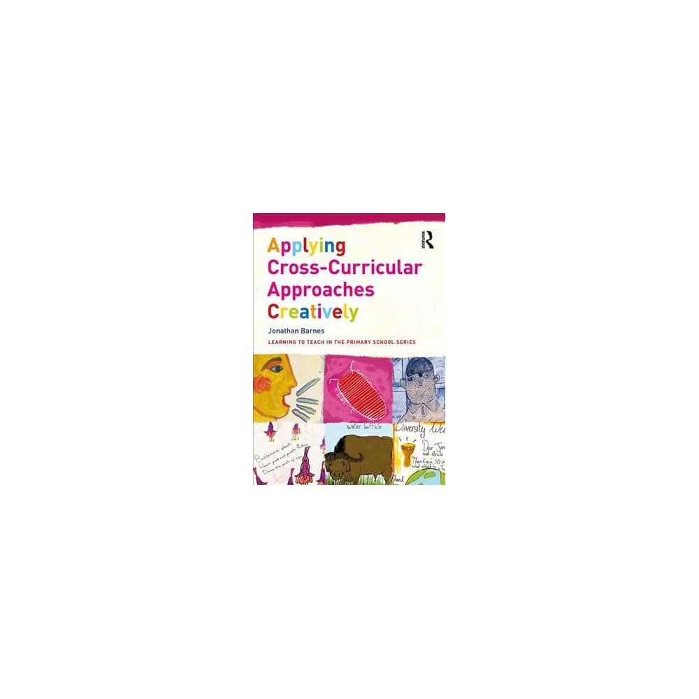 Applying Cross-Curricular Approaches Creatively - by Jonathan Barnes (Paperback)