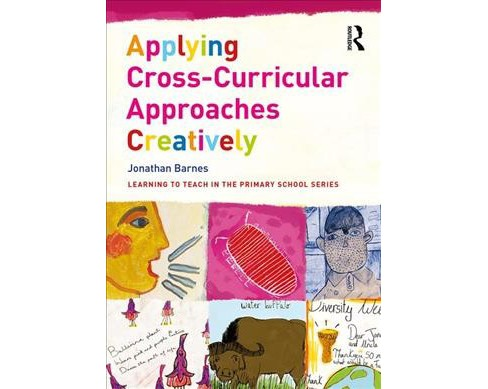 Applying Cross-curricular Approaches Creatively : The Connecting Curriculum -  (Paperback) - image 1 of 1