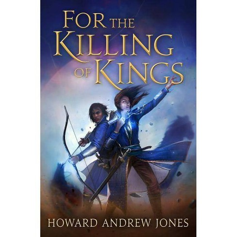 For the Killing of Kings - (Ring-Sworn Trilogy) by  Howard Andrew Jones (Hardcover) - image 1 of 1
