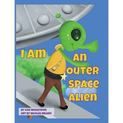 I Am An Outer Space Alien - Large Print by  Lois Wickstrom (Hardcover)