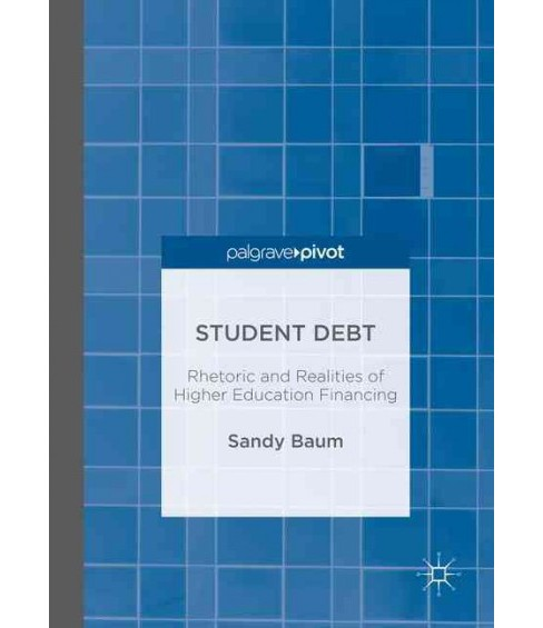 Student Debt : Rhetoric and Realities of Higher Education Financing (Hardcover) (Sandy Baum) - image 1 of 1