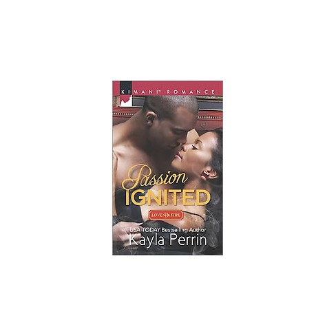 Passion Ignited ( Kimani Romance Love on Fire) (Paperback) by Kayla  Perrin - image 1 of 1