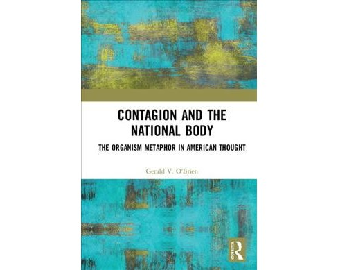 Contagion and the National Body : The Organism Metaphor in American Thought -  (Hardcover) - image 1 of 1