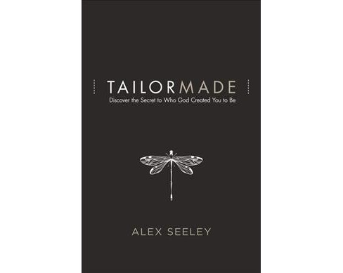 Tailor Made : Discover the Secret to Who God Created You to Be -  by Alex Seeley (Paperback) - image 1 of 1