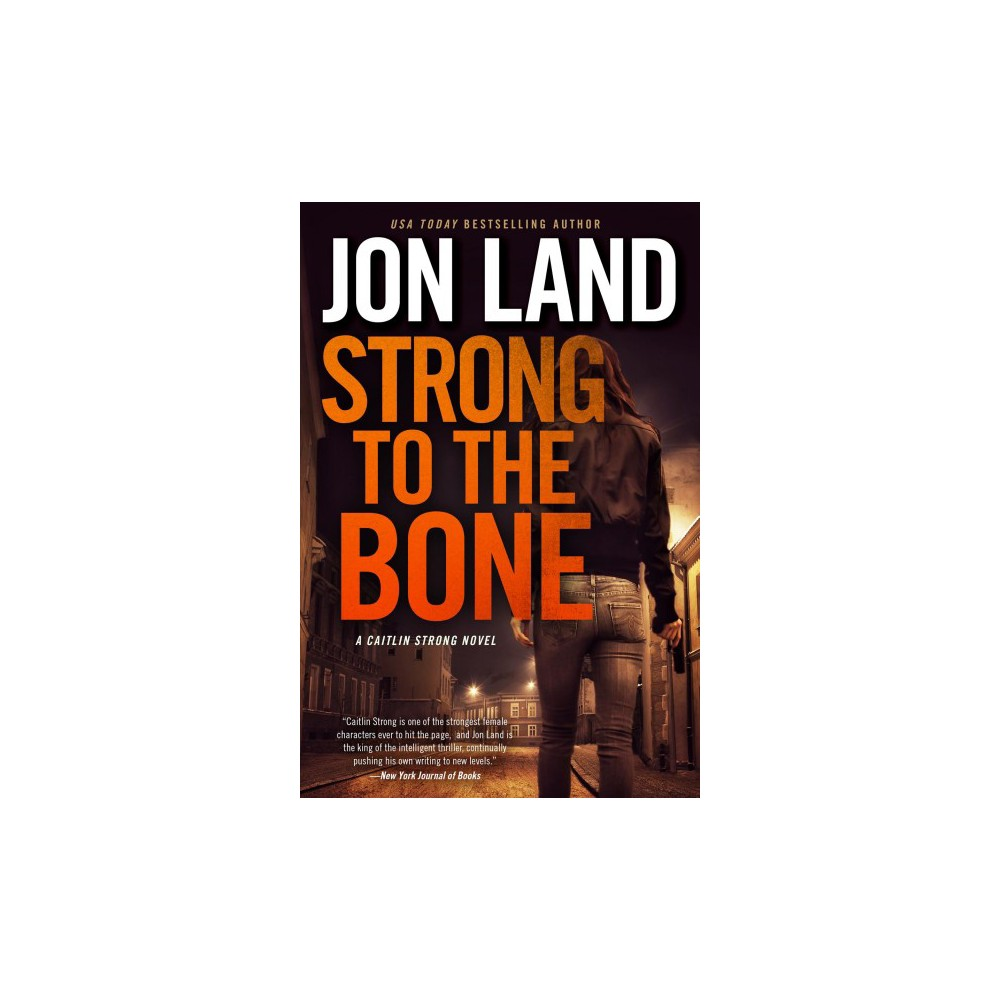 Strong to the Bone - (Caitlin Strong) by Jon Land (Hardcover)